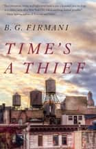 Time's a Thief - A Novel ebook by B.G. Firmani