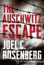 The Auschwitz Escape ebook by Joel C. Rosenberg