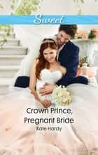 Crown Prince, Pregnant Bride ebook by Kate Hardy