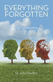 Everything Forgotten - The Conversation ebook by Sir John Hawkins
