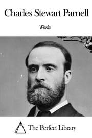 Works of Charles Stewart Parnell ebook by Charles Stewart Parnell