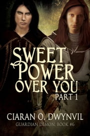 Sweet Power Over You Part 1 ebook by Ciaran O. Dwynvil