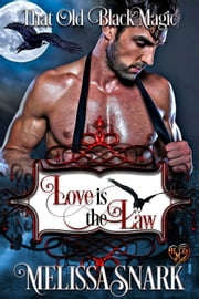 Love is the Law - That Old Black Magic eBook by Melissa Snark