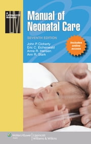 Manual of Neonatal Care ebook by John P. Cloherty,Eric C. Eichenwald,Anne R. Hansen,Ann R. Stark