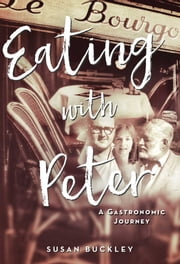 Eating with Peter - A Gastronomic Journey eBook by Susan Buckley
