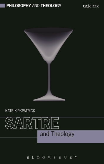 Sartre and Theology ebook by Dr Kate Kirkpatrick