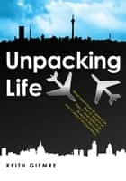 Unpacking Life ebook by Keith Giemre
