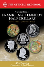 A Guide Book of Franklin and Kennedy Half Dollars ebook by Rick Tomaska,Q. David Bowers