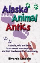 Alaska Animal Antics ebook by Elverda Lincoln