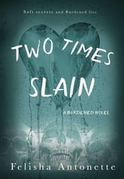 Two Times Slain - A Burdened Novel, #3 ebook by Felisha Antonette