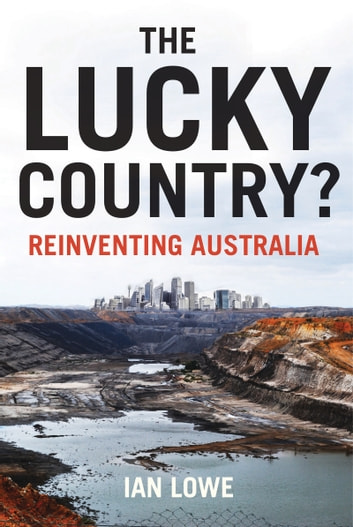Lucky Country? - Reinventing Australia ebook by Ian Lowe
