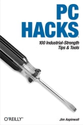 PC Hacks - 100 Industrial-Strength Tips & Tools ebook by Jim Aspinwall