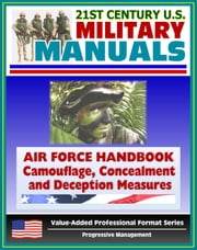 21st Century U.S. Military Manuals: Air Force Handbook - Civil Engineer Camouflage, Concealment, and Deception Measures ebook by Progressive Management