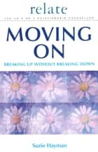 Moving on: Breaking Up without Breaking Down ebook by Suzie Hayman
