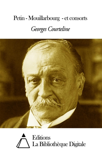 Petin - Mouillarbourg - et consorts ebook by Georges Courteline