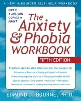 The Anxiety and Phobia Workbook ebook by Edmund J. Bourne, PhD