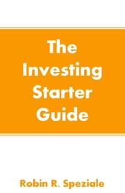 The Investing Starter Guide ebook by Robin R. Speziale