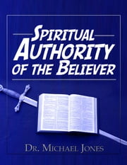 Spiritual Authority of the Believer Manual ebook by Dr. Michael Jones