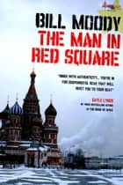 The Man in Red Square ebook by Bill Moody