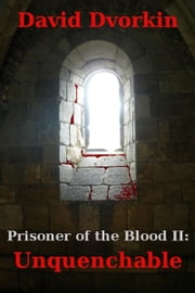 Prisoner of the Blood II: Unquenchable ebook by David Dvorkin