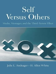 Self Versus Others - Media, Messages, and the Third-Person Effect ebook by Julie L. Andsager,H. Allen White