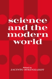 Science and the Modern World - One of a series of lectures presented at Georgetown University, Washington, D.C. on the occasion of its 175th Anniversary, October 1963 to May 1964 ebook by Jacinto Steinhardt