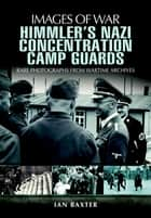 Himmler's Nazi Concentration Camp Guards ebook by Ian Baxter
