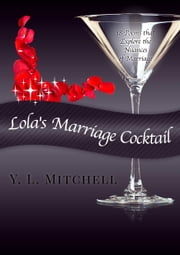 Lola's Marriage Cocktail ebook by Y. L. Mitchell