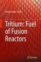 Tritium: Fuel of Fusion Reactors ebook by Tetsuo Tanabe