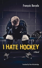 I Hate Hockey ebook by Peter McCambridge,François Barcelo
