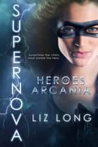 Heroes of Arcania: SuperNova - Heroes of Arcania, #1 ebook by Liz Long