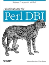 Programming the Perl DBI - Database programming with Perl ebook by Tim Bunce,Alligator Descartes