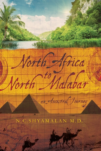 North Africa To North Malabar - AN ANCESTRAL JOURNEY ebook by N.C.SHYAMALAN M.D.