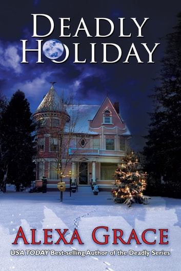 Deadly Holiday - (A Deadly Series Christmas Novella) ebook by Alexa Grace
