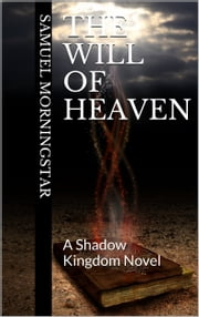 The Will of Heaven: A Shadow Kingdom Story ebook by Samuel Morningstar