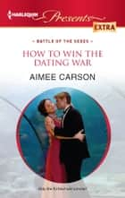 How to Win the Dating War ebook by Aimee Carson