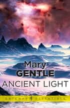 Ancient Light ebook by Mary Gentle