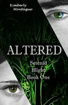 Altered: Setenid Blight Book One ebook by Kimberly Montague