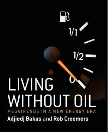 Living Without Oil - Megatrends in a new energy era eBook by Adjiedj Bakas,Rob Creemers