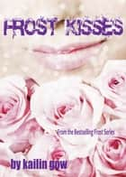 Frost Kisses - Bitter Frost Series, #4 電子書籍 by Kailin Gow