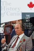 The History of Canada Series - The Last Act: Pierre Trudeau ebook by Ron Graham