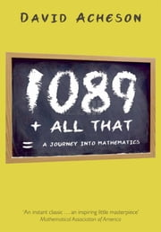 1089 and All That: A Journey into Mathematics - A Journey into Mathematics ebook by David Acheson