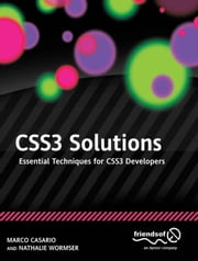 CSS3 Solutions - Essential Techniques for CSS3 Developers ebook by Marco Casario,Nathalie Wormser,Dan Saltzman,Anselm Bradford,Jonathan Reid,Francesco Improta,Aaron  Congleton