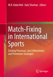 Match-Fixing in International Sports - Existing Processes, Law Enforcement, and Prevention Strategies ebook by M.R. Haberfeld,Dale Sheehan