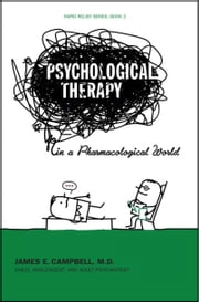 Psychological Therapy in a Pharmacological World ebook by James E. Campbell, M.D.
