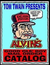 Alvin's Good Ole Boy Mail Order Catalog: Everything a Feller Needs to Hunt, Fish, Fight, and Drink ebook by David Davis