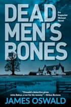 Dead Men's Bones - An Inspector McLean Mystery ebook by James Oswald
