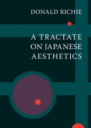 A Tractate on Japanese Aesthetics ebook by Donald Richie