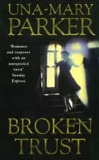 Broken Trust - A sinfully scandalous family epic with a murderous twist ebook by Una-Mary Parker