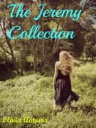 The Jeremy Collection ebook by Olivia Antonio
